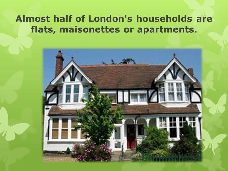 Almost half of London s households are flats, maisonettes or apartments.