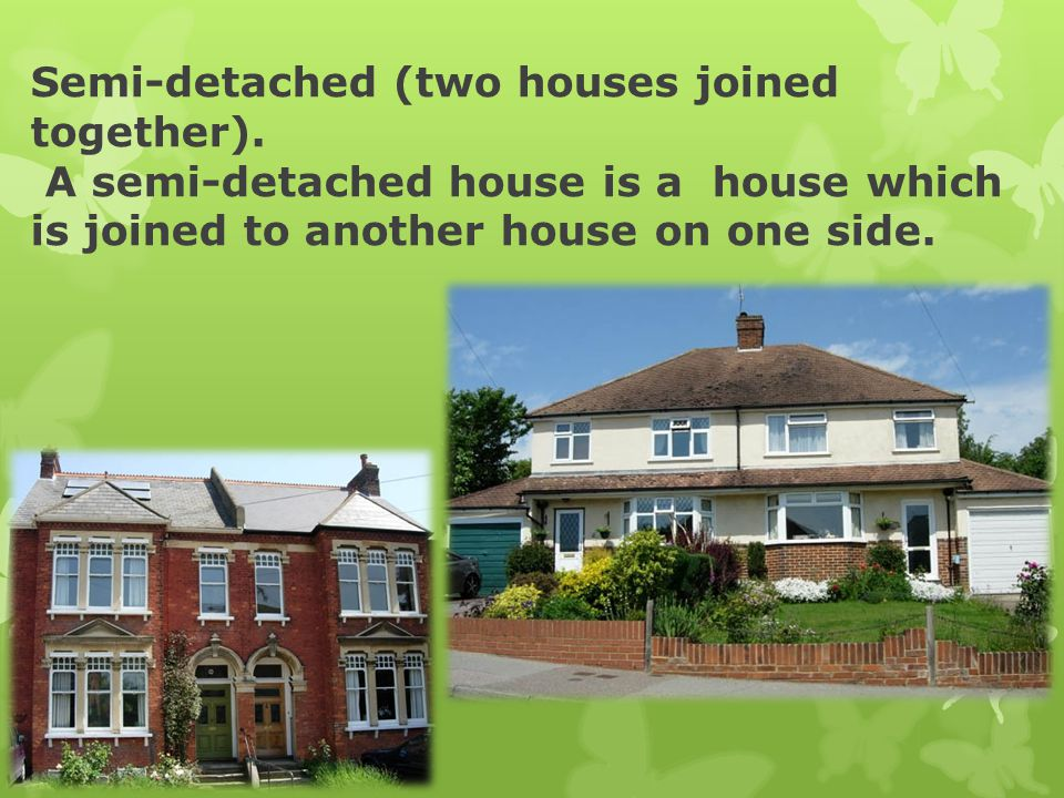 Semi-detached (two houses joined together)