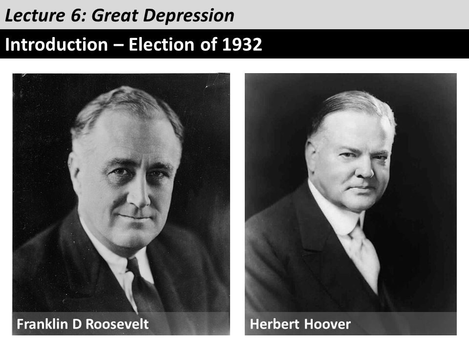 Lecture 6: Great Depression Introduction – Election of 1932