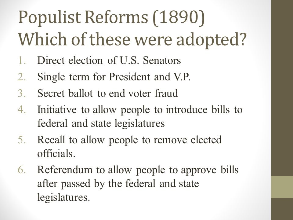 Populist Reforms (1890) Which of these were adopted