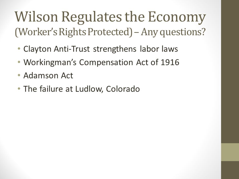 Wilson Regulates the Economy (Worker's Rights Protected) – Any questions