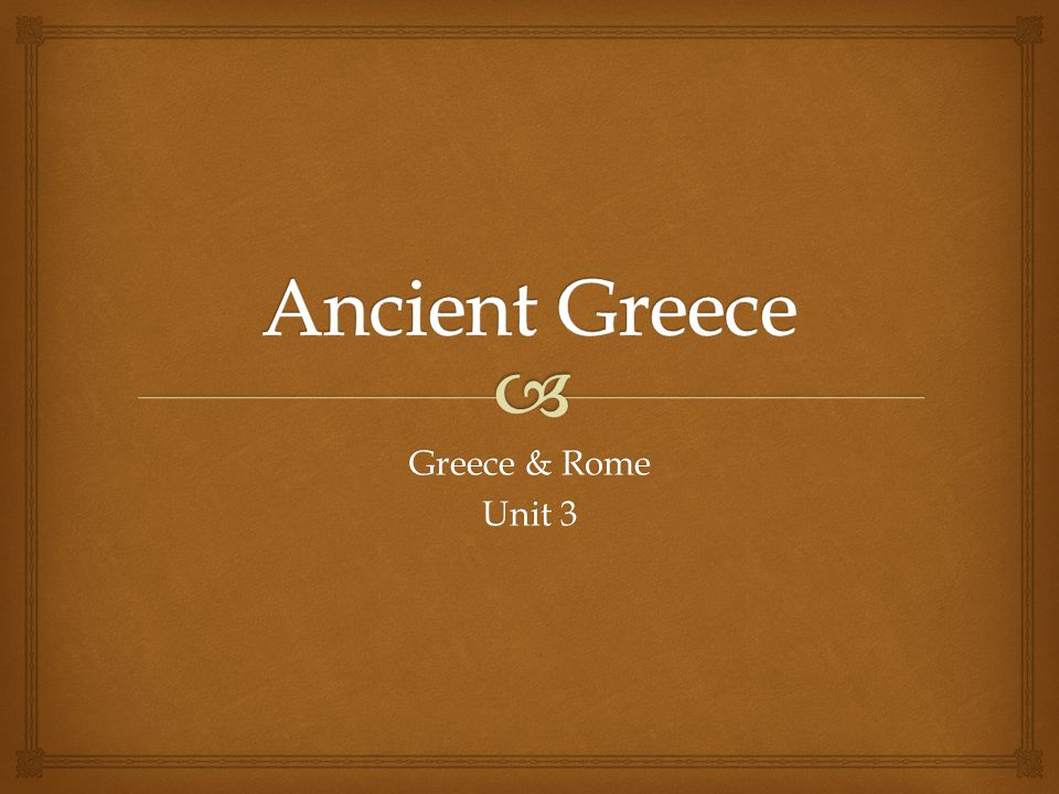 Ancient Greece Greece & Rome Unit 3
