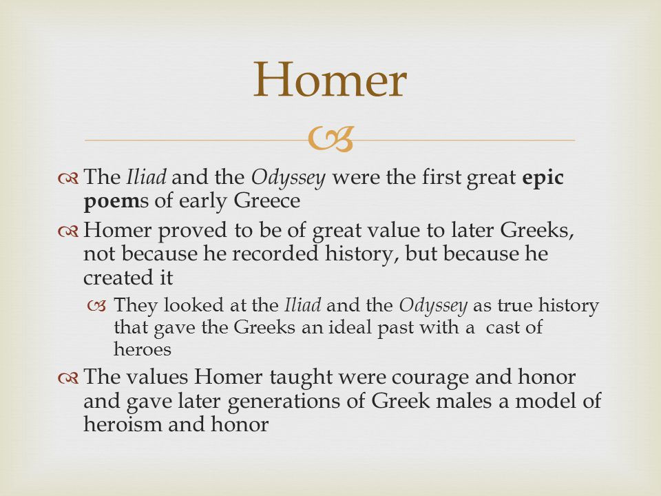 Homer The Iliad and the Odyssey were the first great epic poems of early Greece.