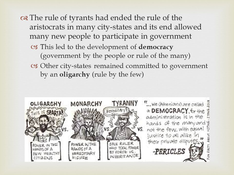 The rule of tyrants had ended the rule of the aristocrats in many city-states and its end allowed many new people to participate in government