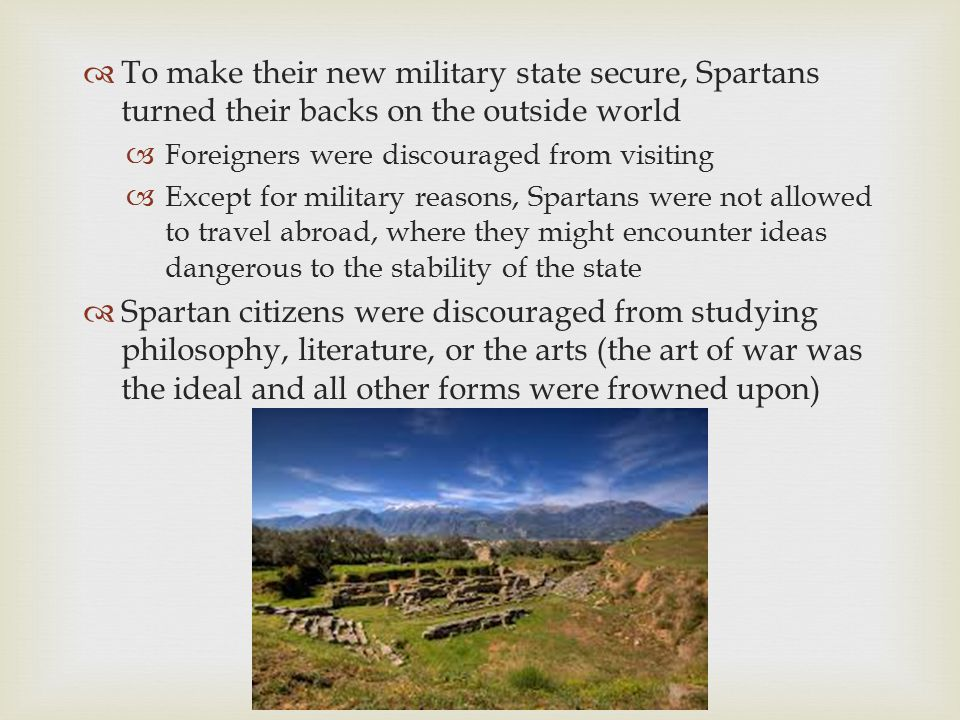 To make their new military state secure, Spartans turned their backs on the outside world