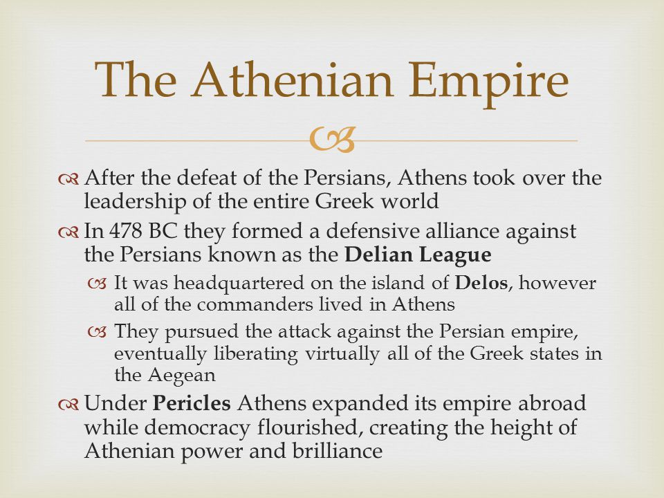 The Athenian Empire After the defeat of the Persians, Athens took over the leadership of the entire Greek world.