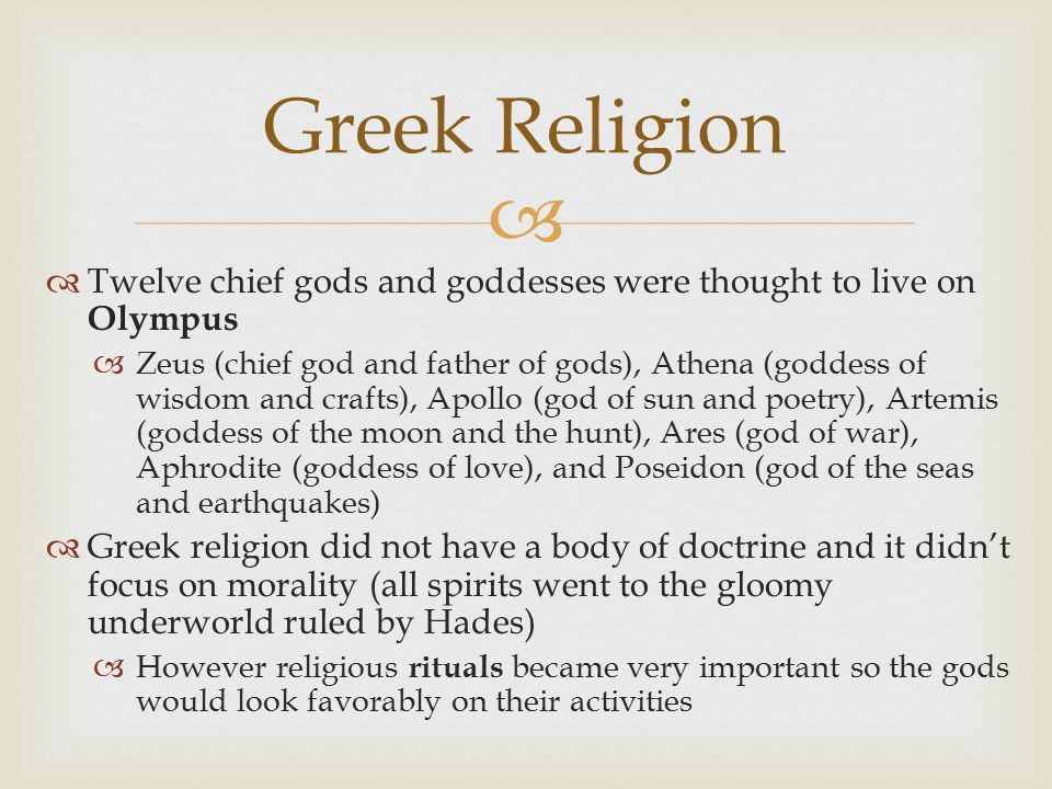 Greek Religion Twelve chief gods and goddesses were thought to live on Olympus.