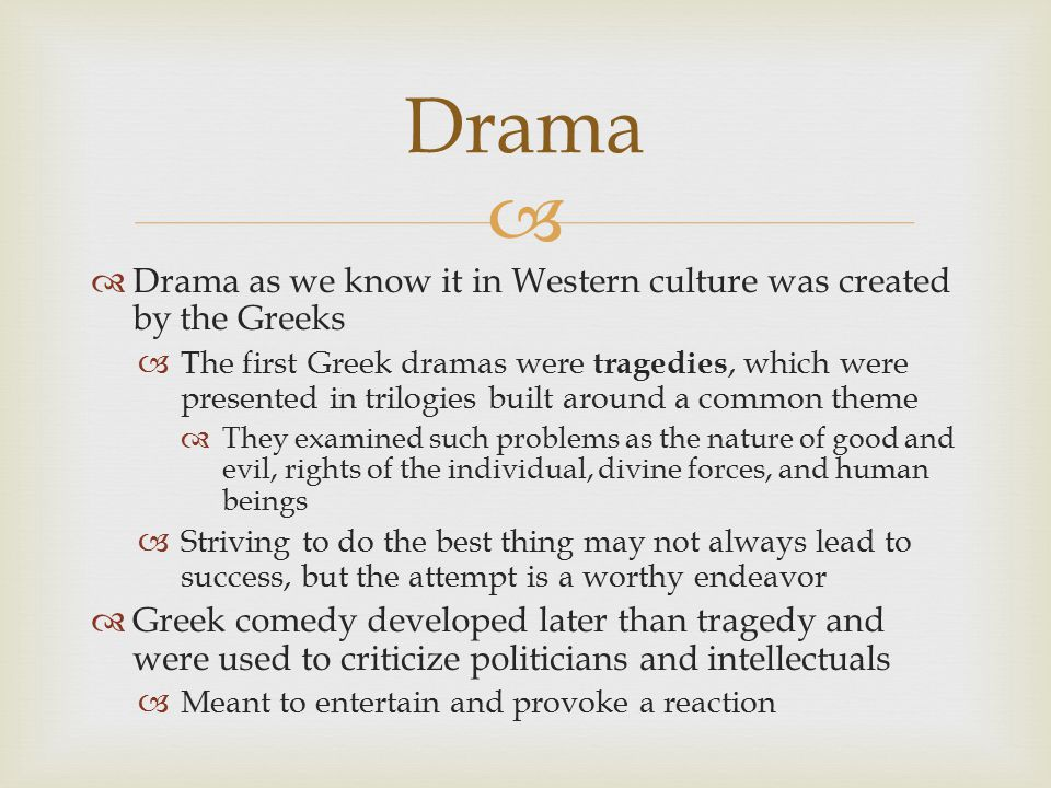 Drama Drama as we know it in Western culture was created by the Greeks