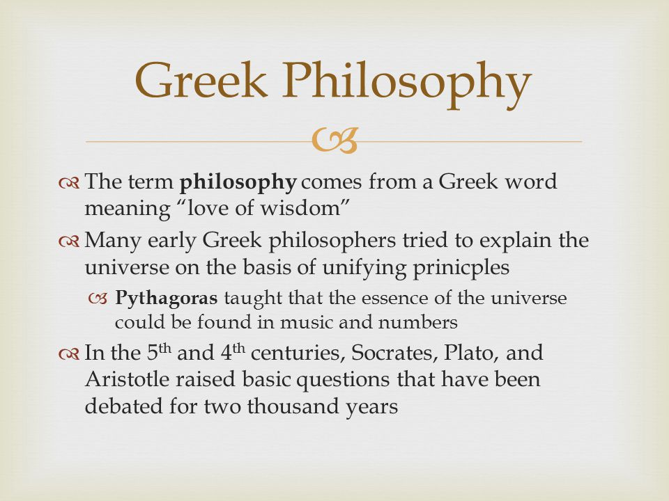Greek Philosophy The term philosophy comes from a Greek word meaning love of wisdom