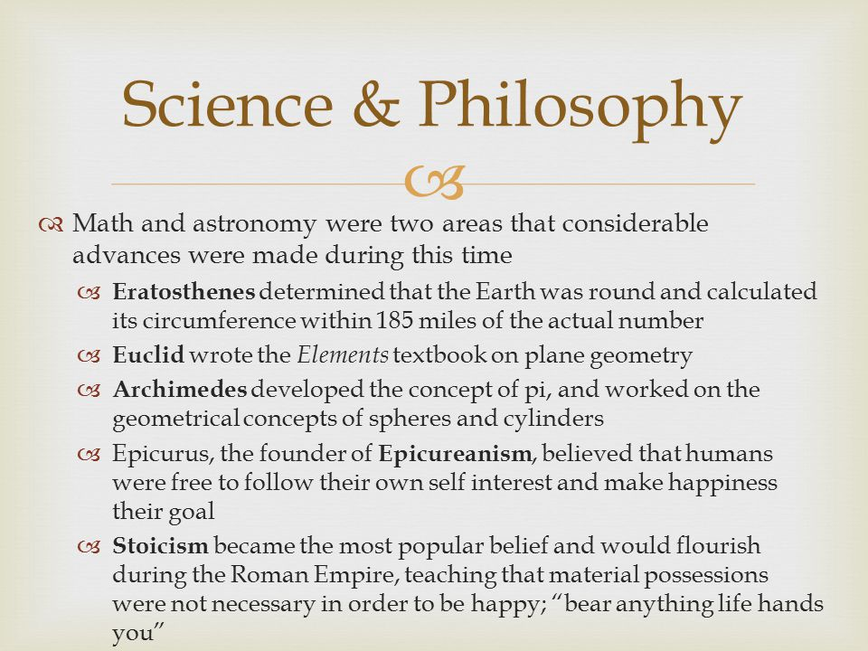 Science & Philosophy Math and astronomy were two areas that considerable advances were made during this time.