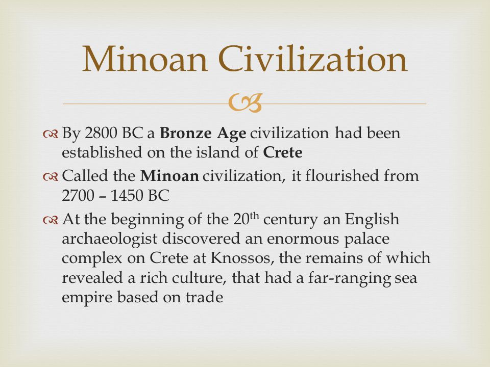 Minoan Civilization By 2800 BC a Bronze Age civilization had been established on the island of Crete.