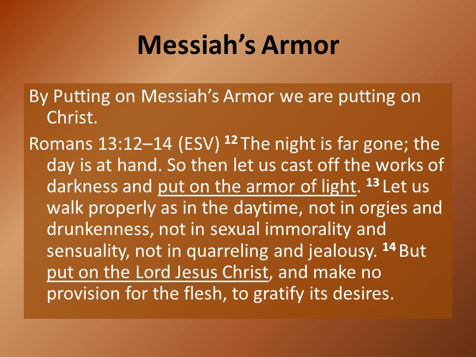 Messiah's Armor By Putting on Messiah's Armor we are putting on Christ.