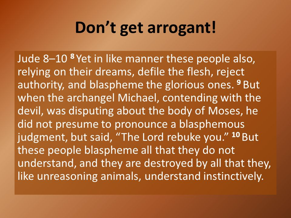 Don't get arrogant!