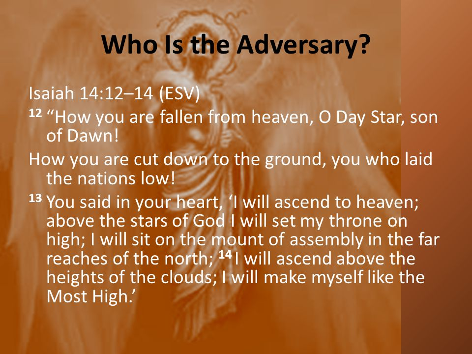 Who Is the Adversary Isaiah 14:12–14 (ESV)
