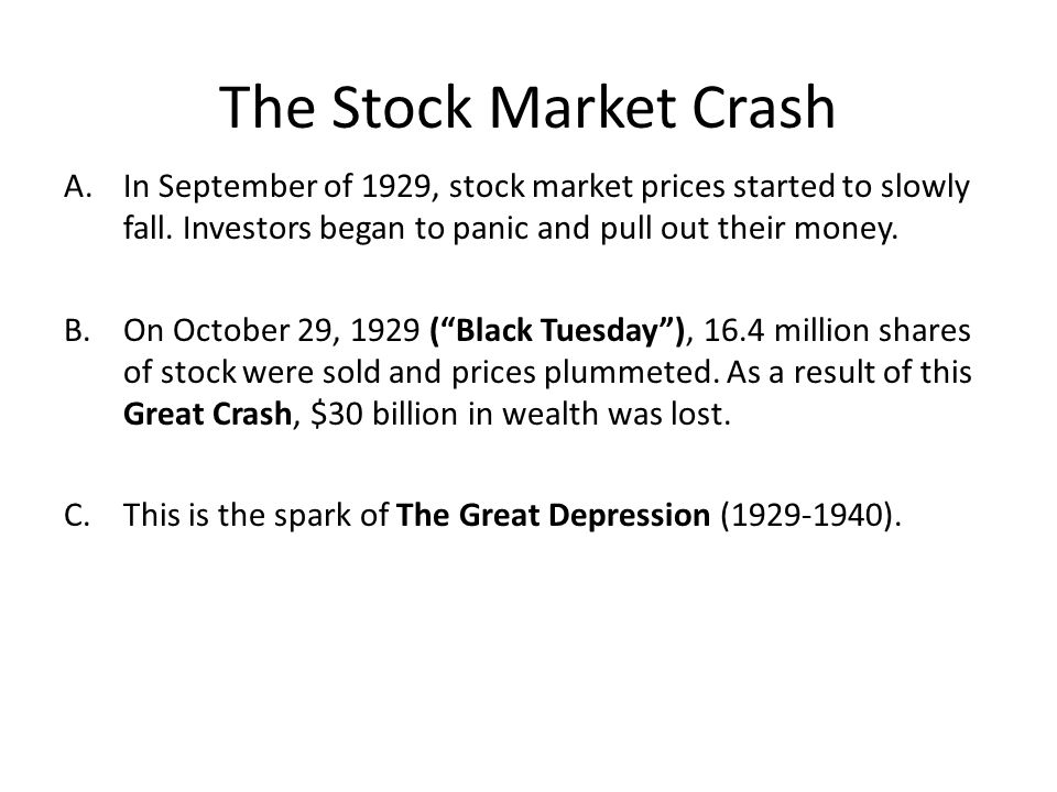The Stock Market Crash In September of 1929, stock market prices started to slowly fall. Investors began to panic and pull out their money.