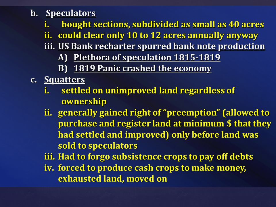 Speculators bought sections, subdivided as small as 40 acres. could clear only 10 to 12 acres annually anyway.