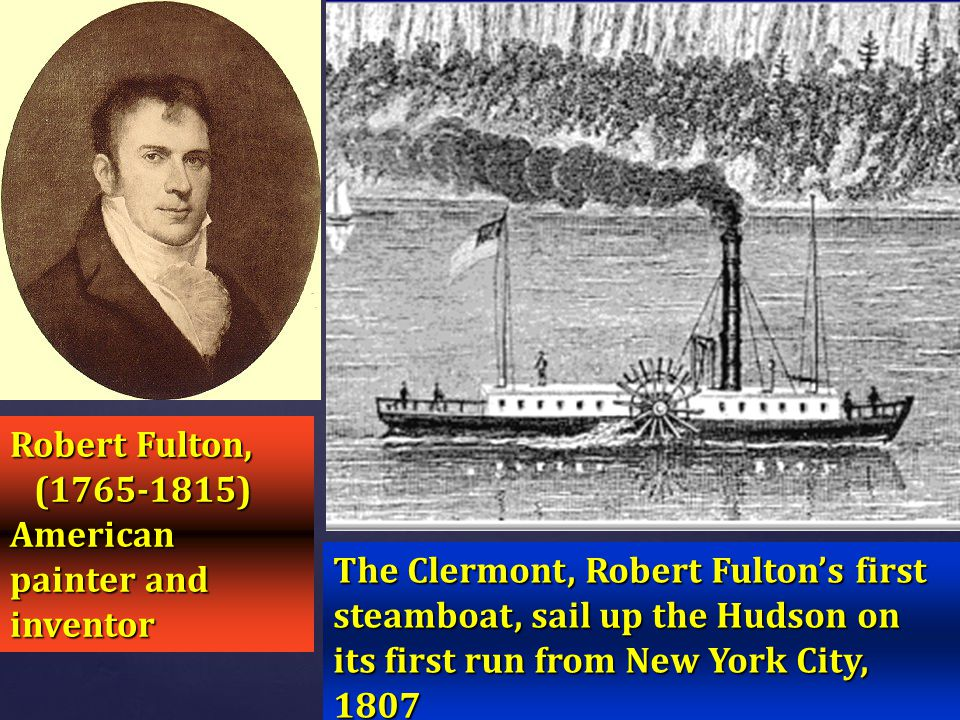 Robert Fulton, (1765-1815) American painter and inventor.