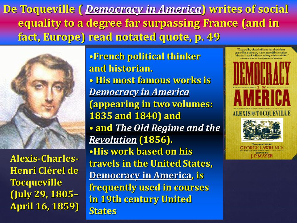 De Toqueville ( Democracy in America) writes of social equality to a degree far surpassing France (and in fact, Europe) read notated quote, p. 49