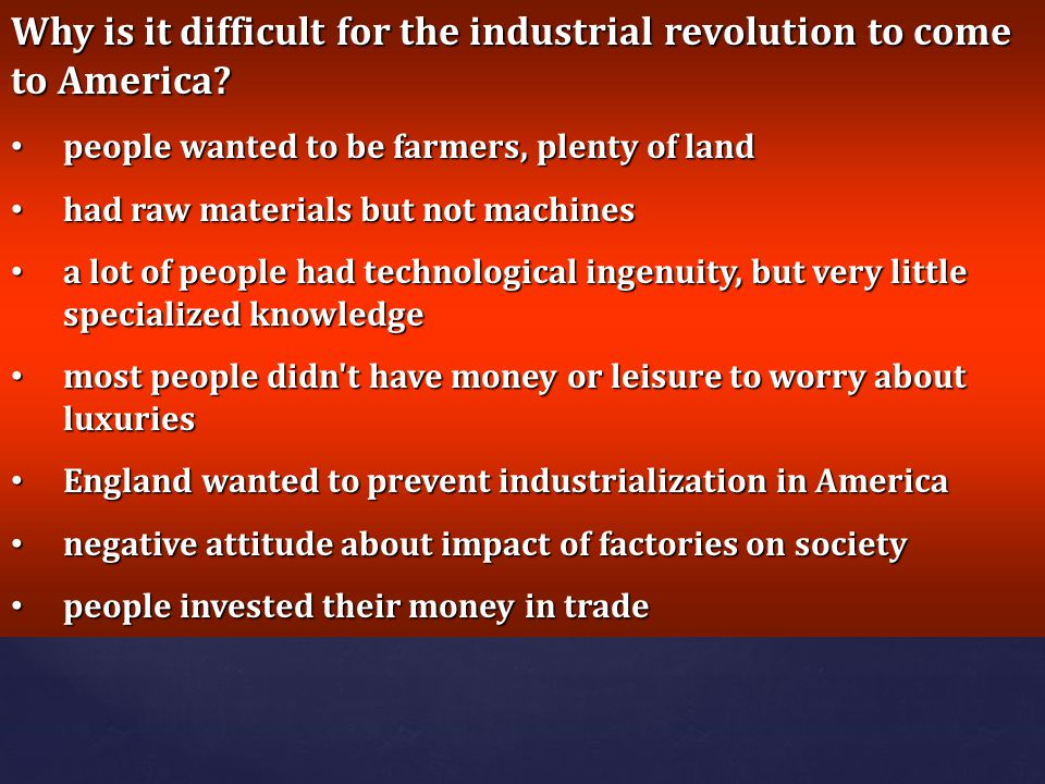Why is it difficult for the industrial revolution to come to America
