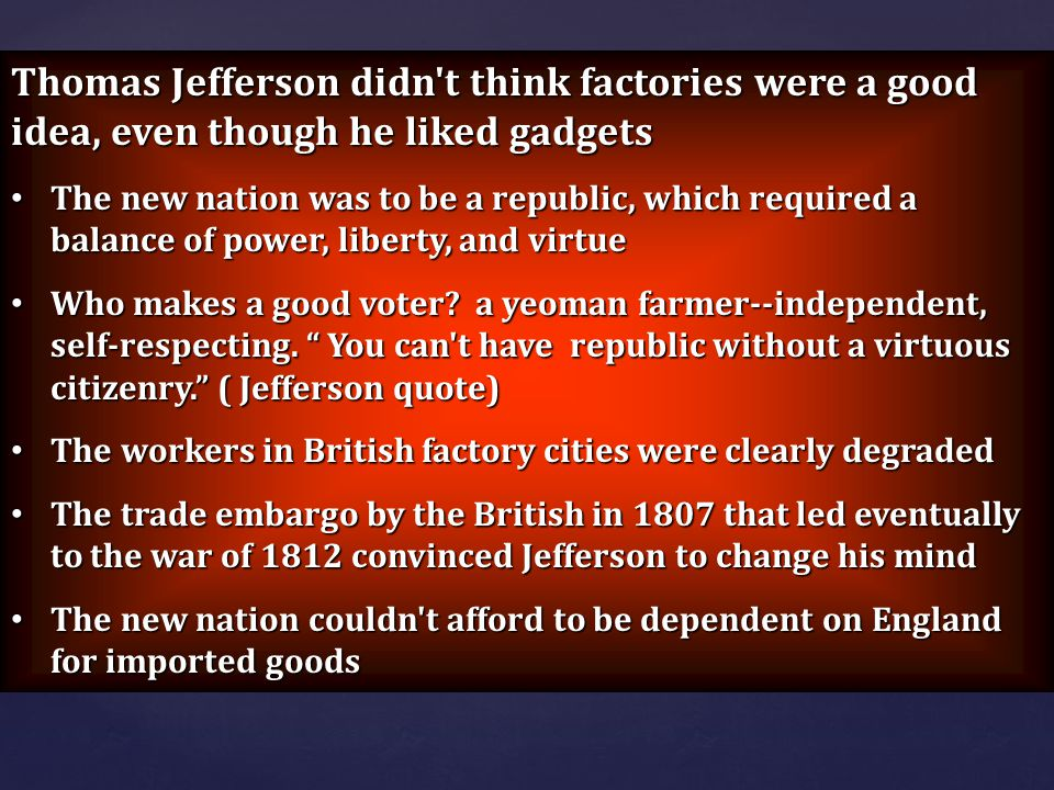 Thomas Jefferson didn t think factories were a good idea, even though he liked gadgets