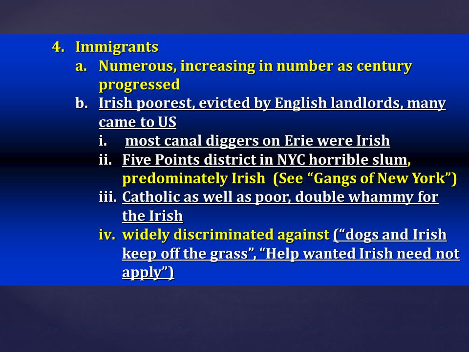 Immigrants Numerous, increasing in number as century progressed. Irish poorest, evicted by English landlords, many came to US.