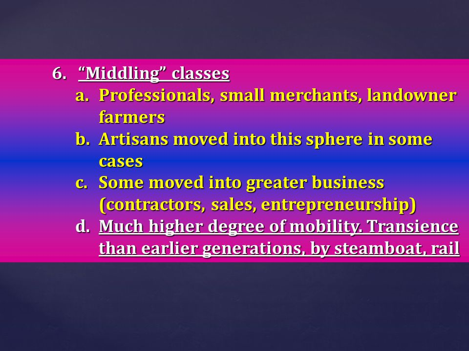 Middling classes Professionals, small merchants, landowner farmers. Artisans moved into this sphere in some cases.