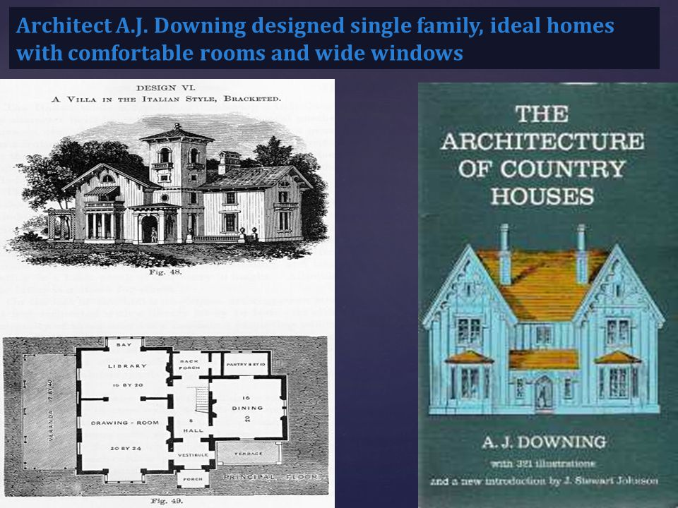 Architect A.J. Downing designed single family, ideal homes with comfortable rooms and wide windows