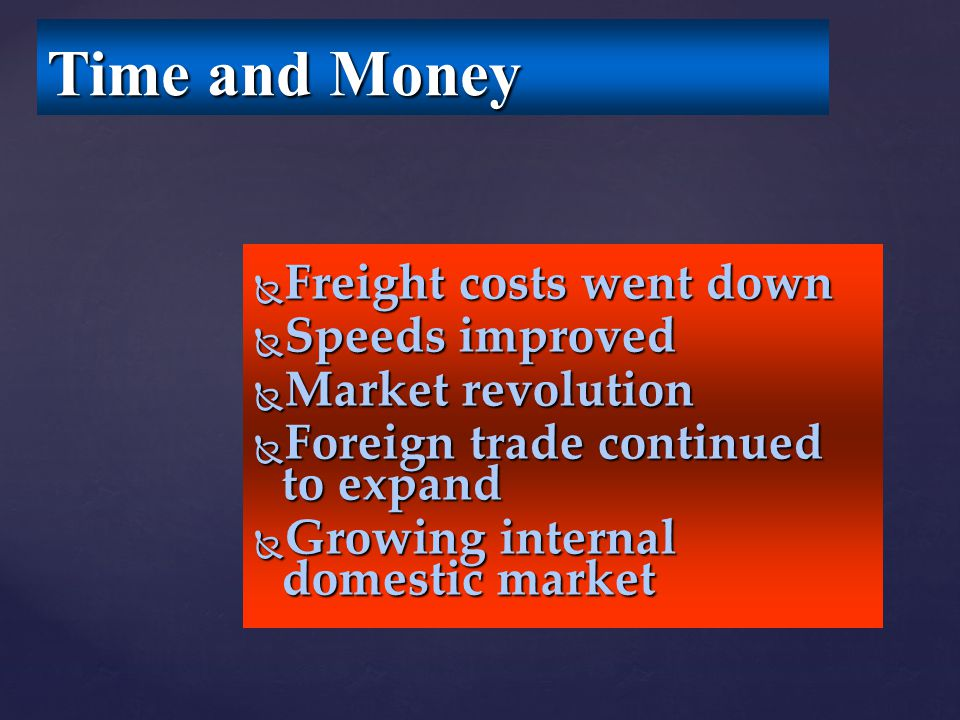 Time and Money Freight costs went down Speeds improved