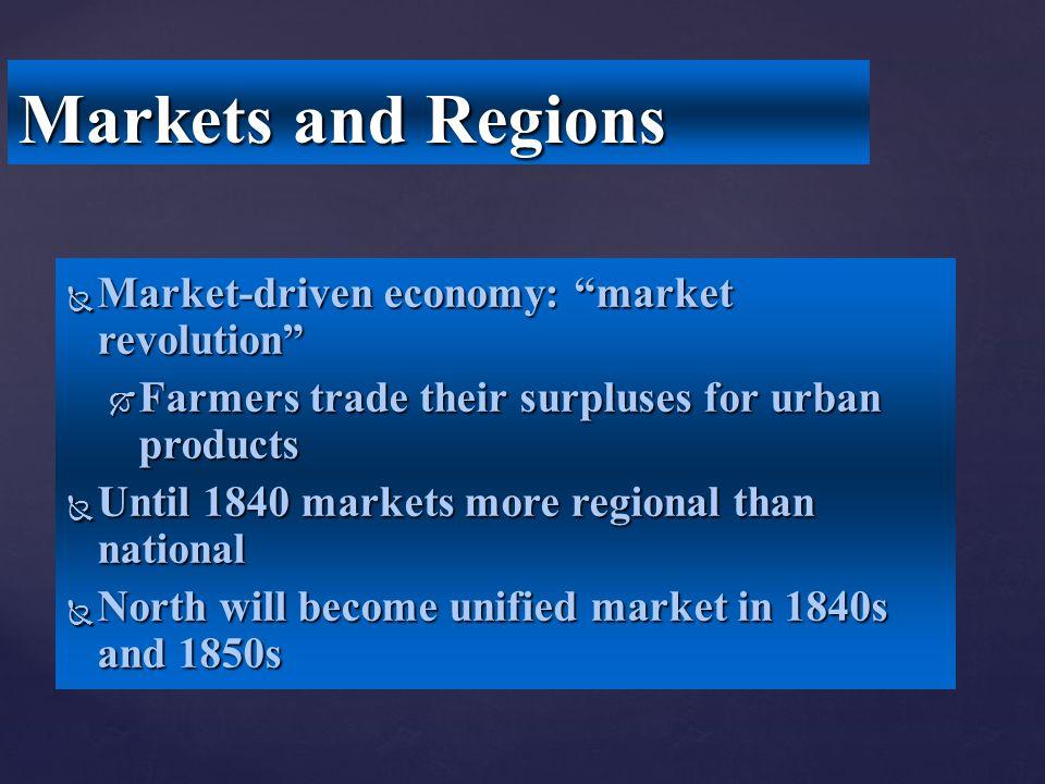 Markets and Regions Market-driven economy: market revolution