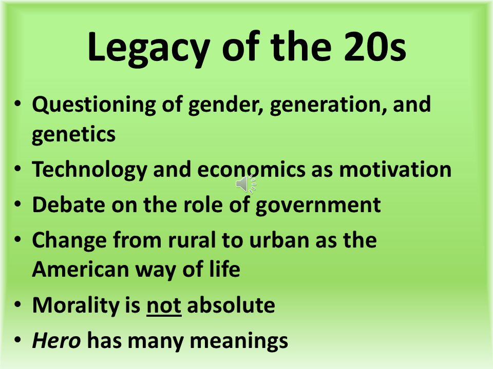 Legacy of the 20s Questioning of gender, generation, and genetics