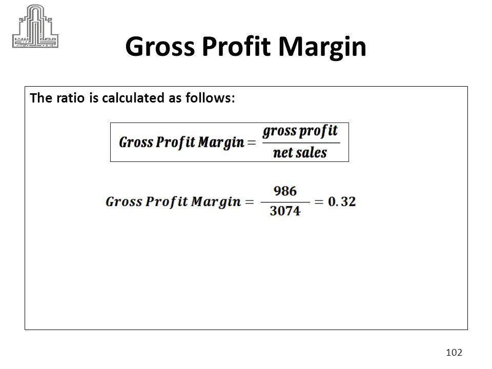 Gross Profit Margin The ratio is calculated as follows: