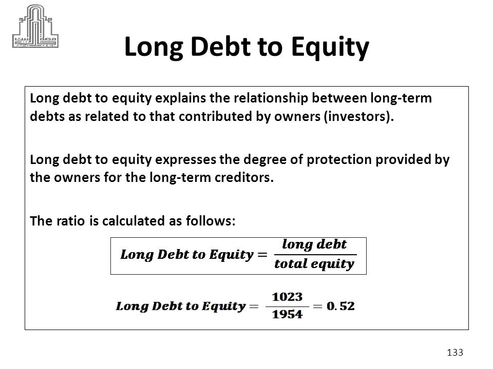 Long Debt to Equity Long debt to equity explains the relationship between long-term debts as related to that contributed by owners (investors).