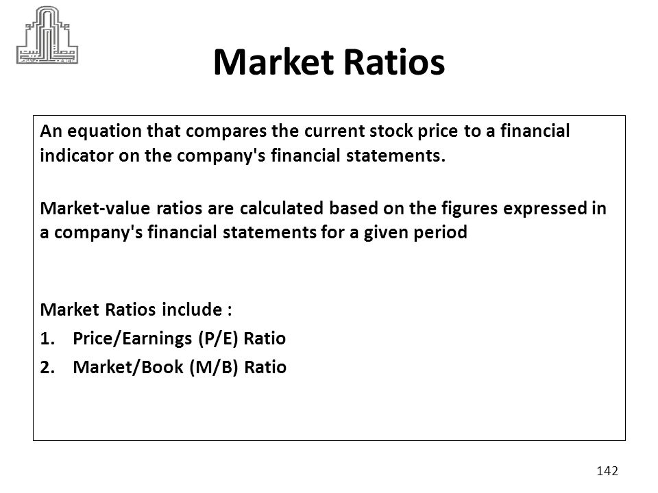 Market Ratios An equation that compares the current stock price to a financial indicator on the company s financial statements.