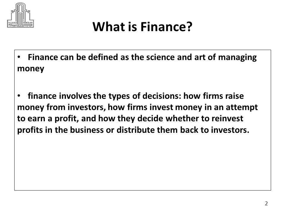 Dr Marie Bani Khalid What is Finance Finance can be defined as the science and art of managing money.