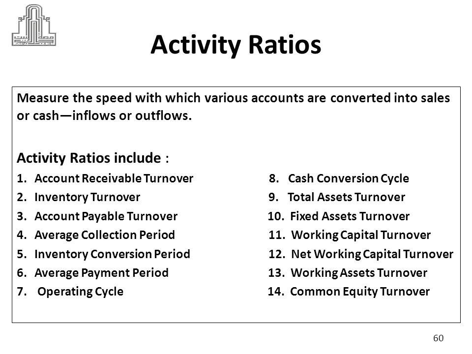 Activity Ratios Activity Ratios include :
