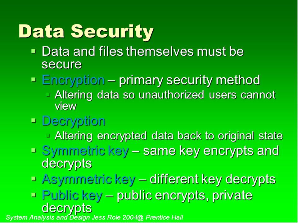 Data Security Data and files themselves must be secure