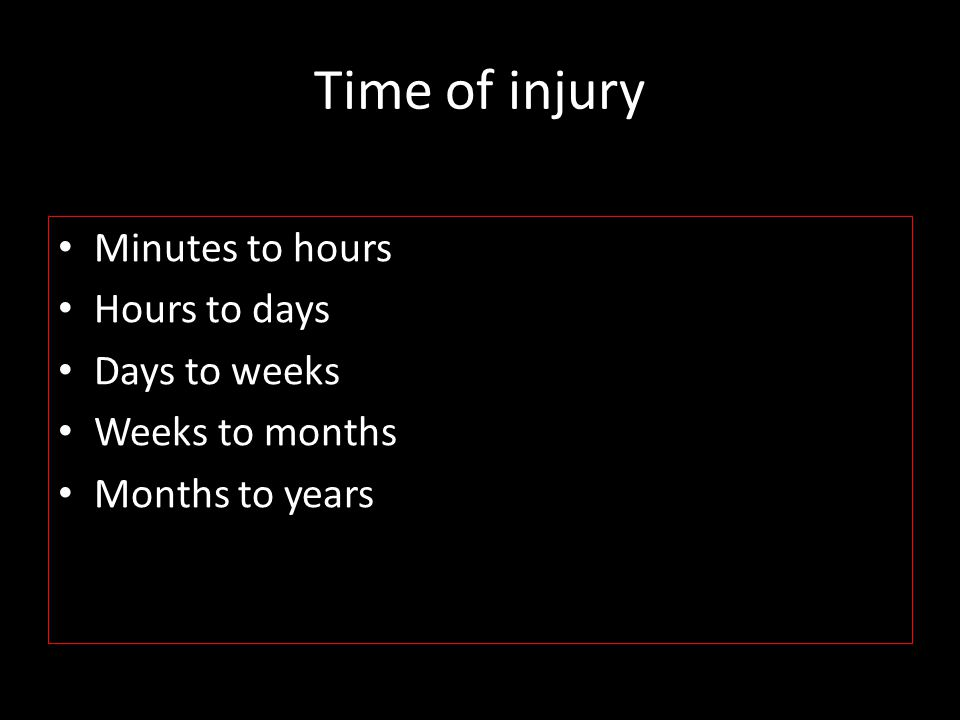 Time of injury Minutes to hours Hours to days Days to weeks
