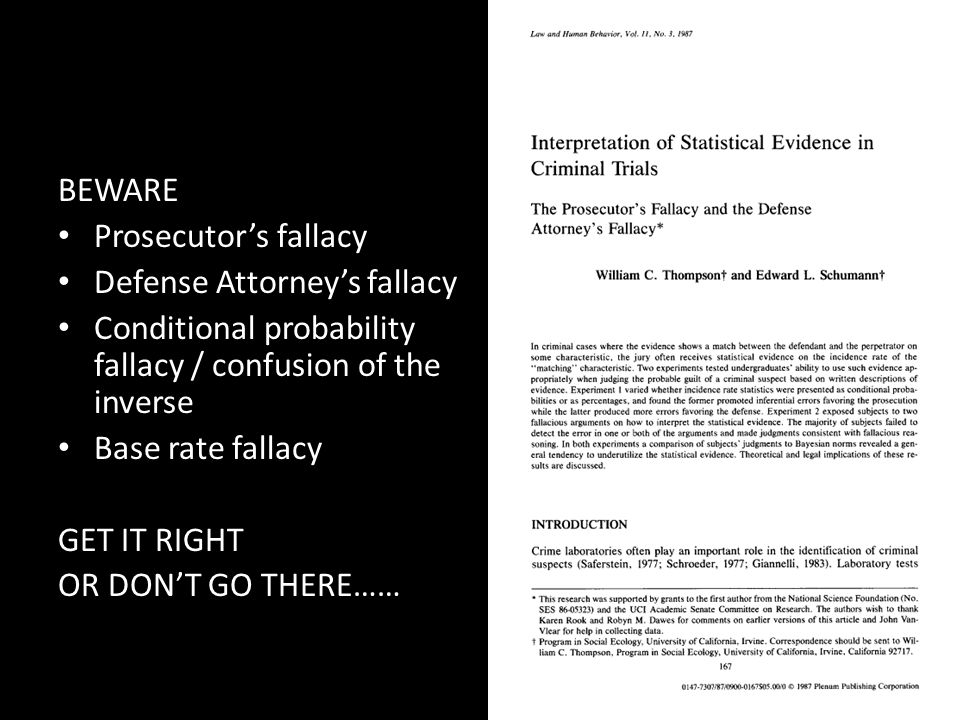 BEWARE Prosecutor's fallacy. Defense Attorney's fallacy. Conditional probability fallacy / confusion of the inverse.