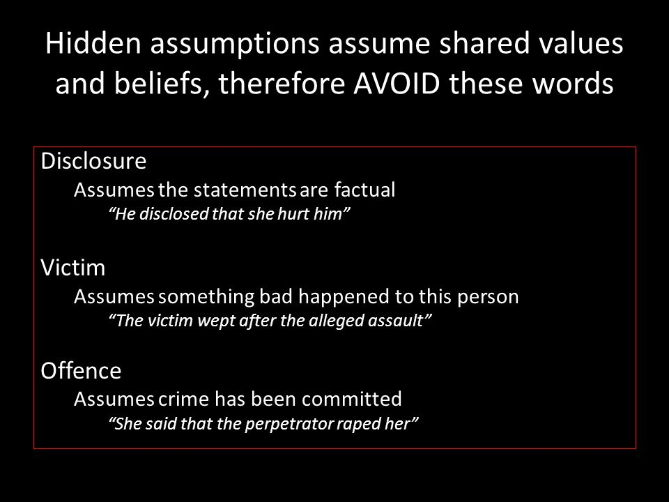 Hidden assumptions assume shared values and beliefs, therefore AVOID these words