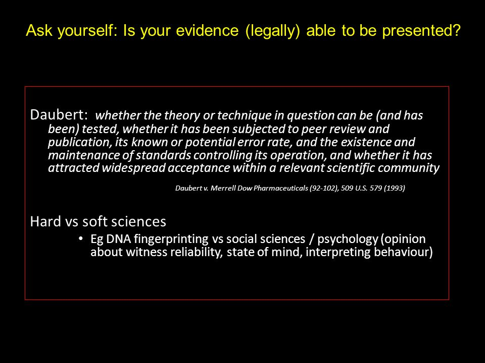Ask yourself: Is your evidence (legally) able to be presented
