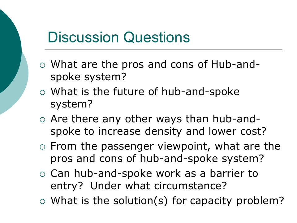 Discussion Questions What are the pros and cons of Hub-and-spoke system What is the future of hub-and-spoke system