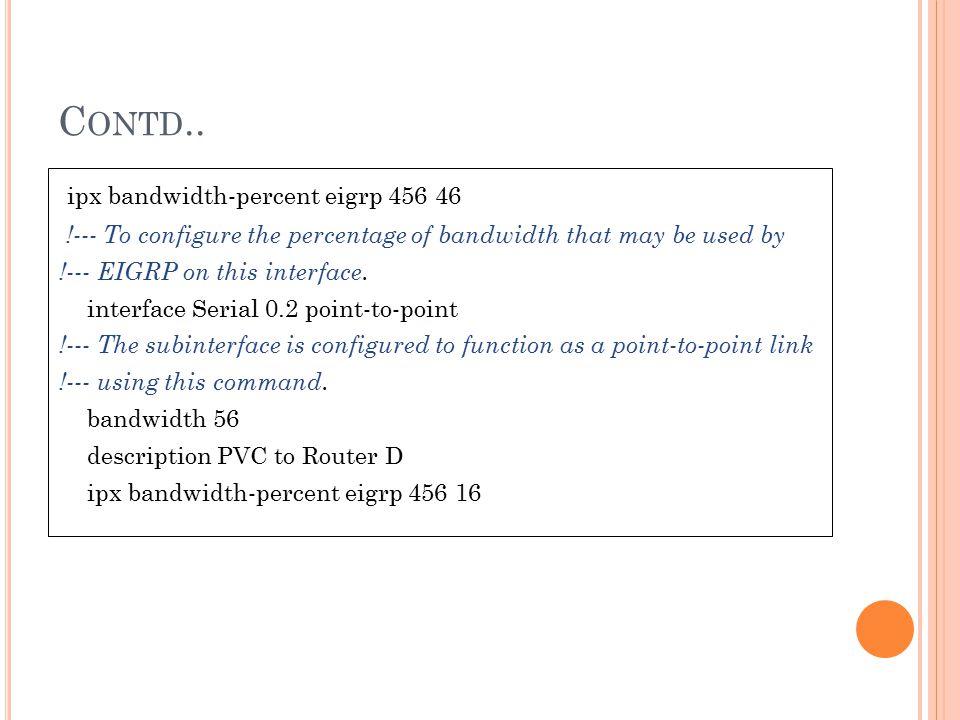 Contd.. ipx bandwidth-percent eigrp 456 46