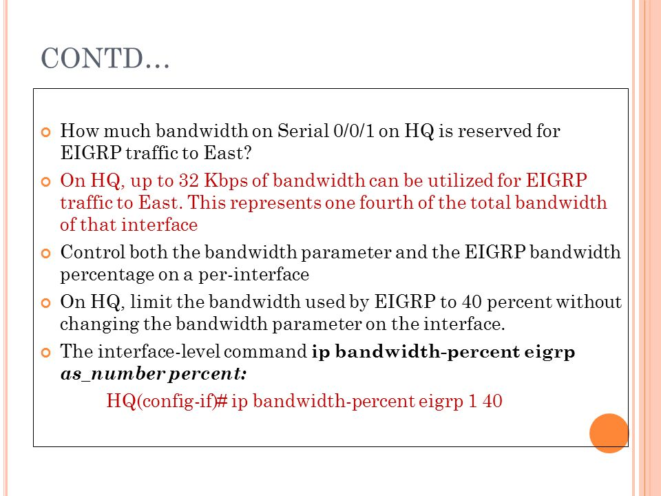 CONTD… How much bandwidth on Serial 0/0/1 on HQ is reserved for EIGRP traffic to East