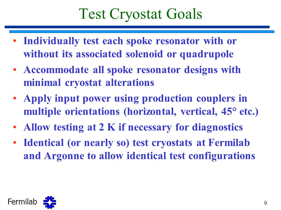Test Cryostat Goals Individually test each spoke resonator with or without its associated solenoid or quadrupole.