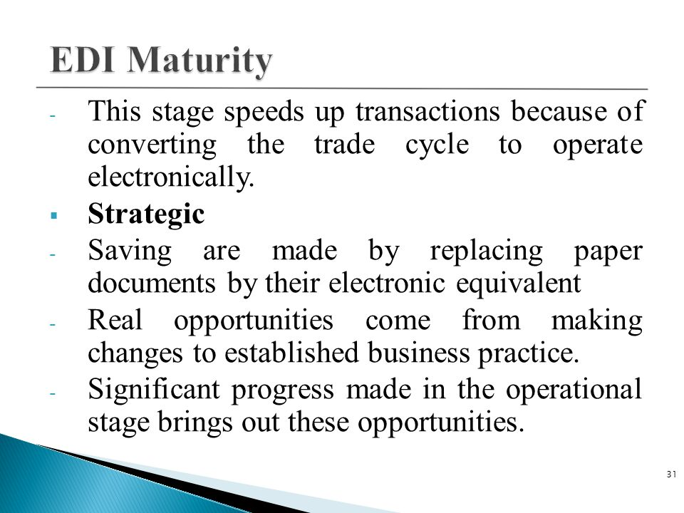 C Plus Plus 4/14/2017. EDI Maturity. This stage speeds up transactions because of converting the trade cycle to operate electronically.