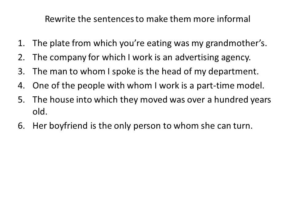 Rewrite the sentences to make them more informal