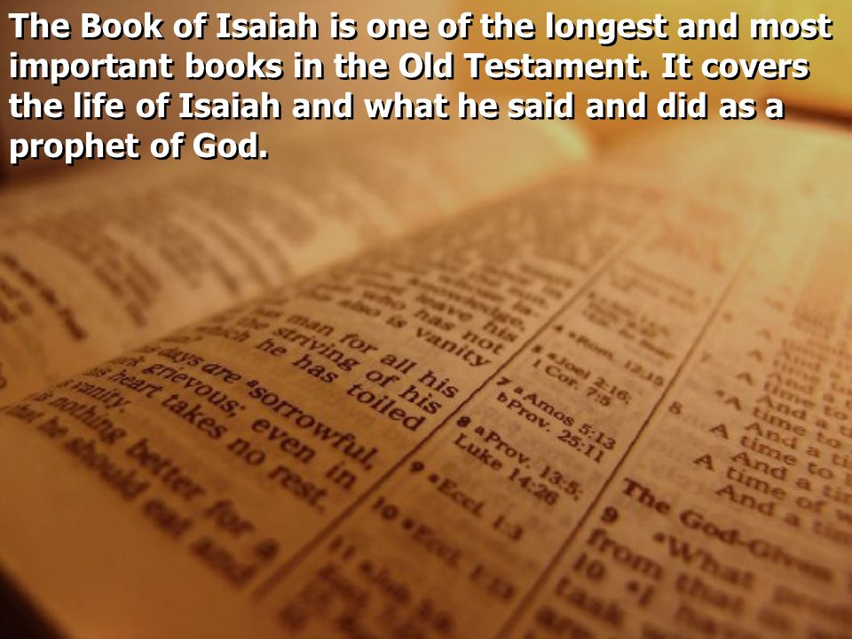 The Book of Isaiah is one of the longest and most important books in the Old Testament.