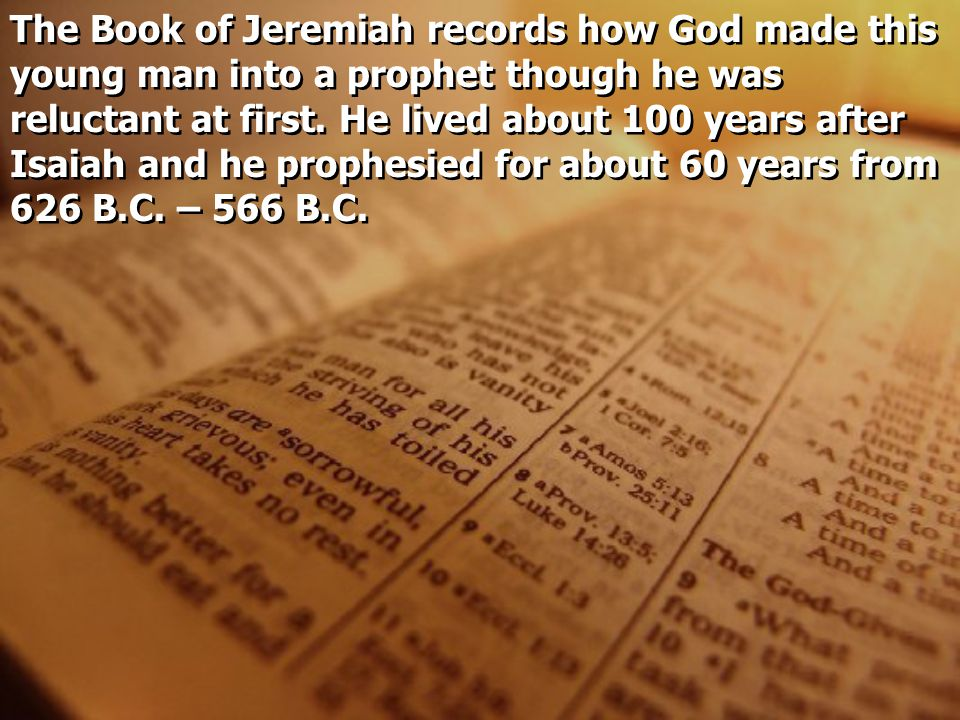 The Book of Jeremiah records how God made this young man into a prophet though he was reluctant at first.