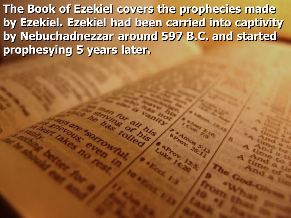 The Book of Ezekiel covers the prophecies made by Ezekiel