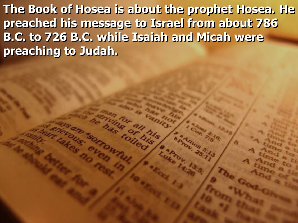 The Book of Hosea is about the prophet Hosea